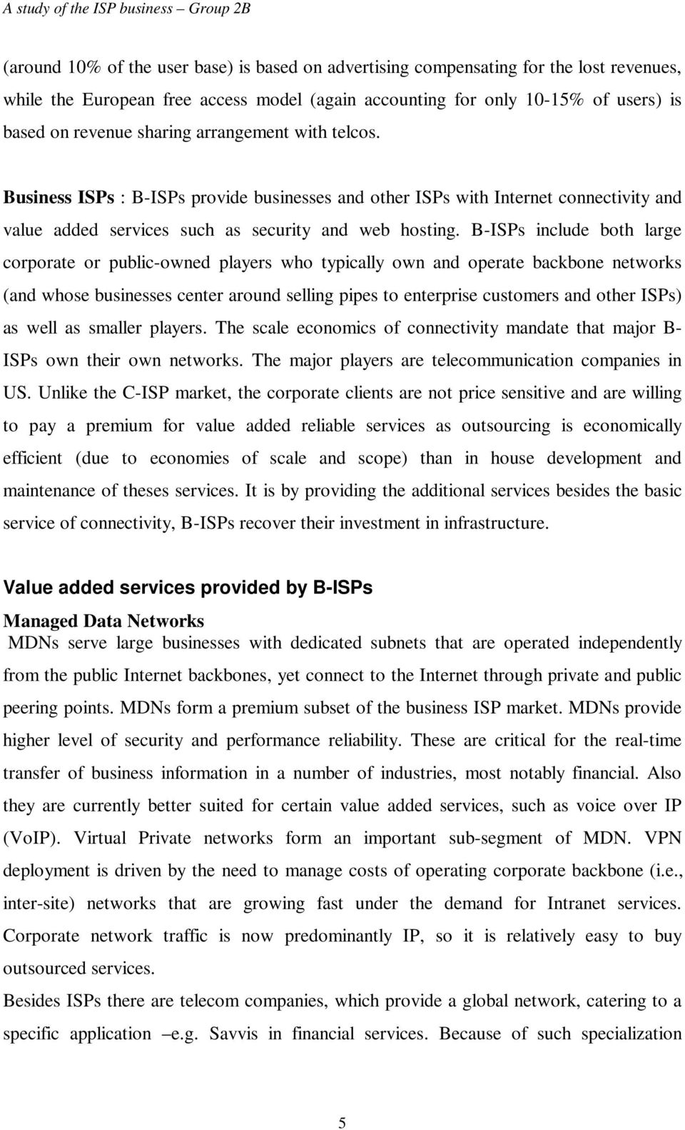 B-ISPs include both large corporate or public-owned players who typically own and operate backbone networks (and whose businesses center around selling pipes to enterprise customers and other ISPs)