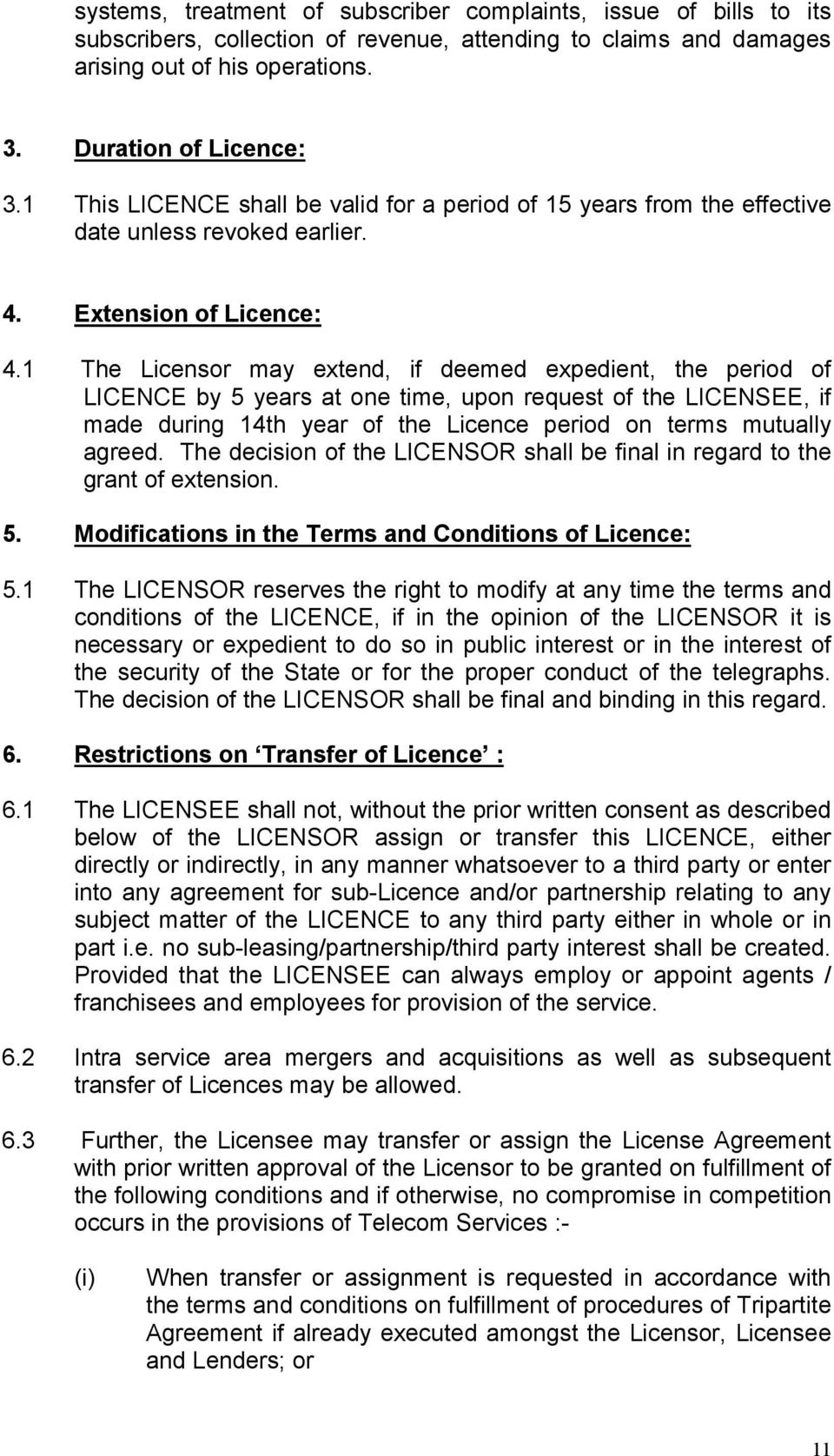 1 The Licensor may extend, if deemed expedient, the period of LICENCE by 5 years at one time, upon request of the LICENSEE, if made during 14th year of the Licence period on terms mutually agreed.