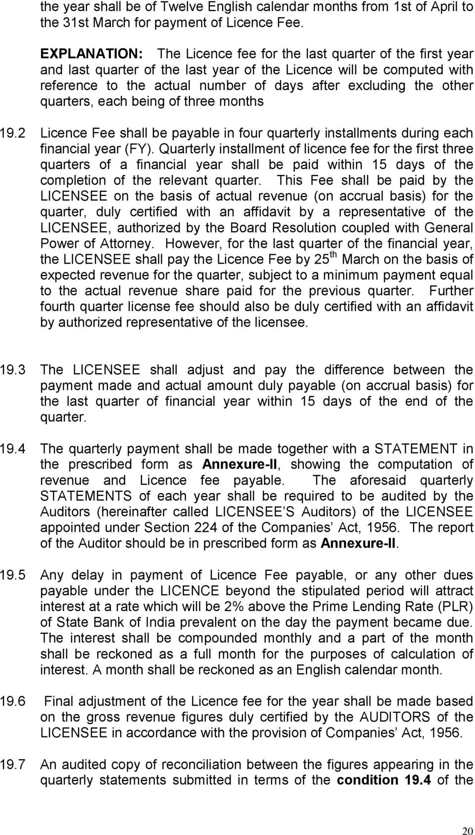 other quarters, each being of three months 19.2 Licence Fee shall be payable in four quarterly installments during each financial year (FY).