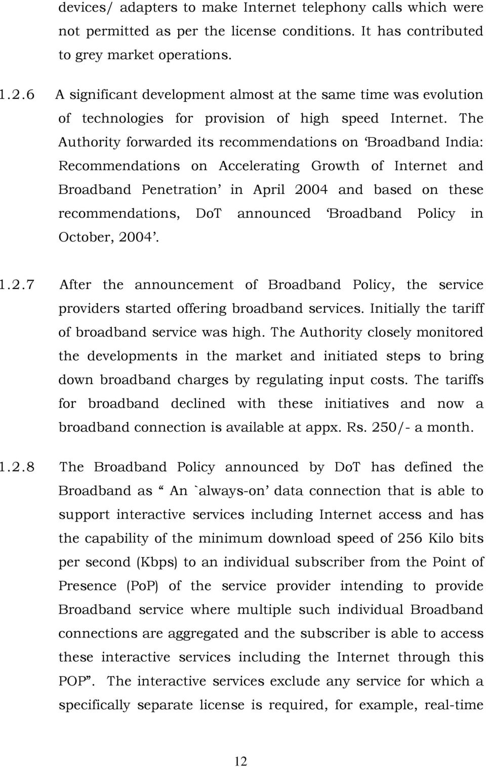 The Authority forwarded its recommendations on Broadband India: Recommendations on Accelerating Growth of Internet and Broadband Penetration in April 2004 and based on these recommendations, DoT