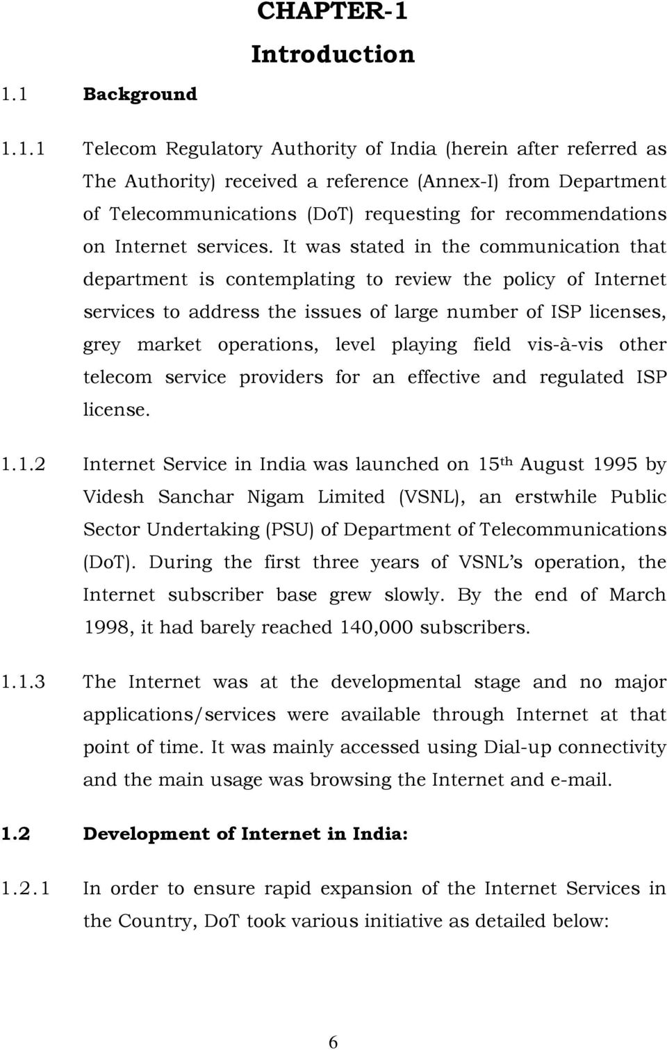 1 Background 1.1.1 Telecom Regulatory Authority of India (herein after referred as The Authority) received a reference (Annex-I) from Department of Telecommunications (DoT) requesting for