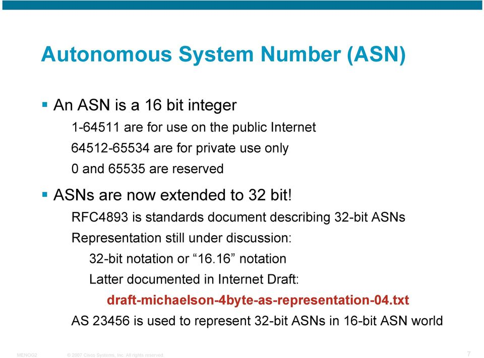 RFC4893 is standards document describing 32-bit ASNs Representation still under discussion: 32-bit notation or 16.
