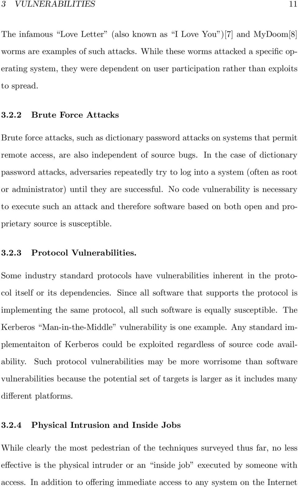 2 Brute Force Attacks Brute force attacks, such as dictionary password attacks on systems that permit remote access, are also independent of source bugs.
