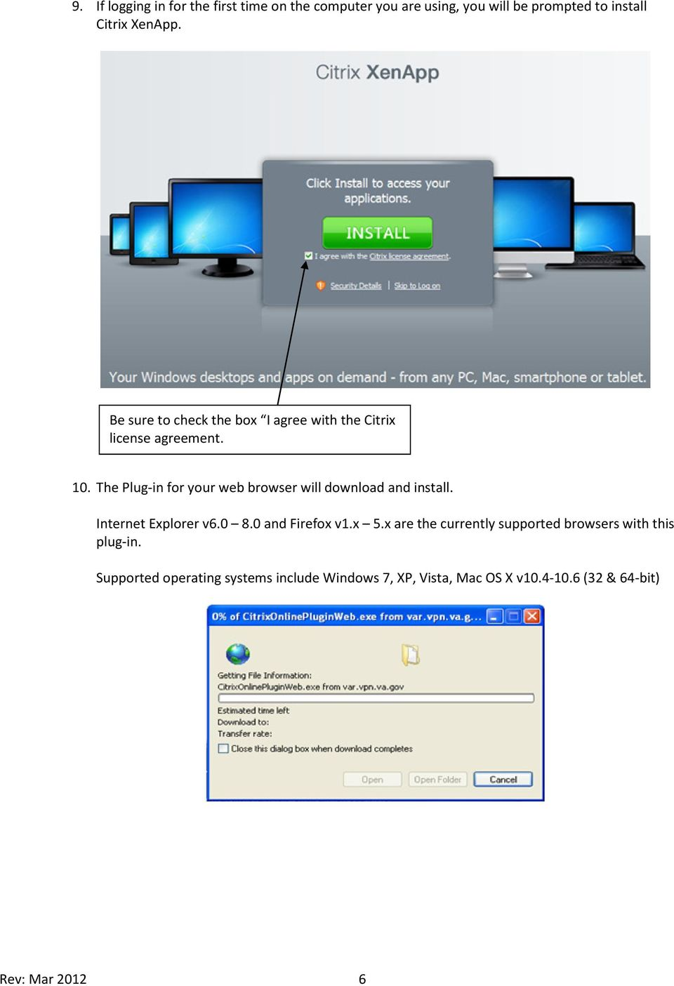 The Plug-in for your web browser will download and install. Internet Explorer v6.0 8.0 and Firefox v1.x 5.
