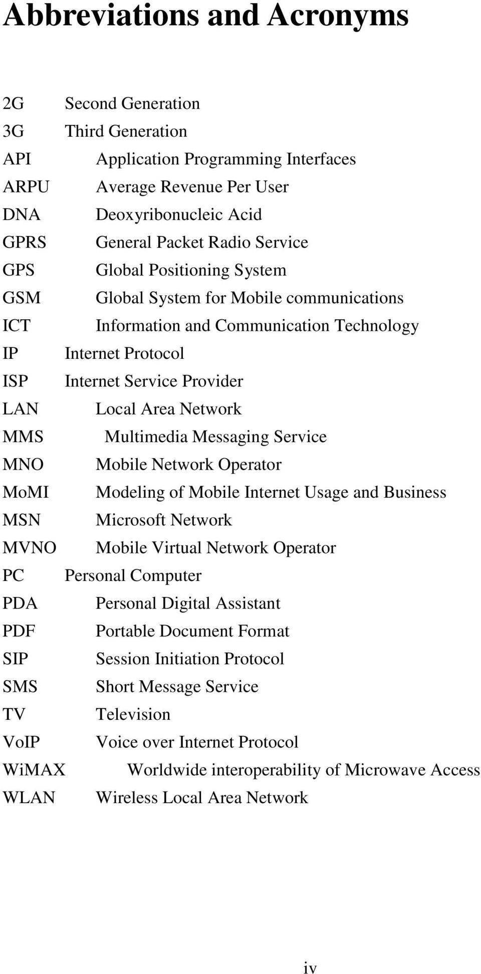 Multimedia Messaging Service MNO Mobile Network Operator MoMI Modeling of Mobile Internet Usage and Business MSN Microsoft Network MVNO Mobile Virtual Network Operator PC Personal Computer PDA