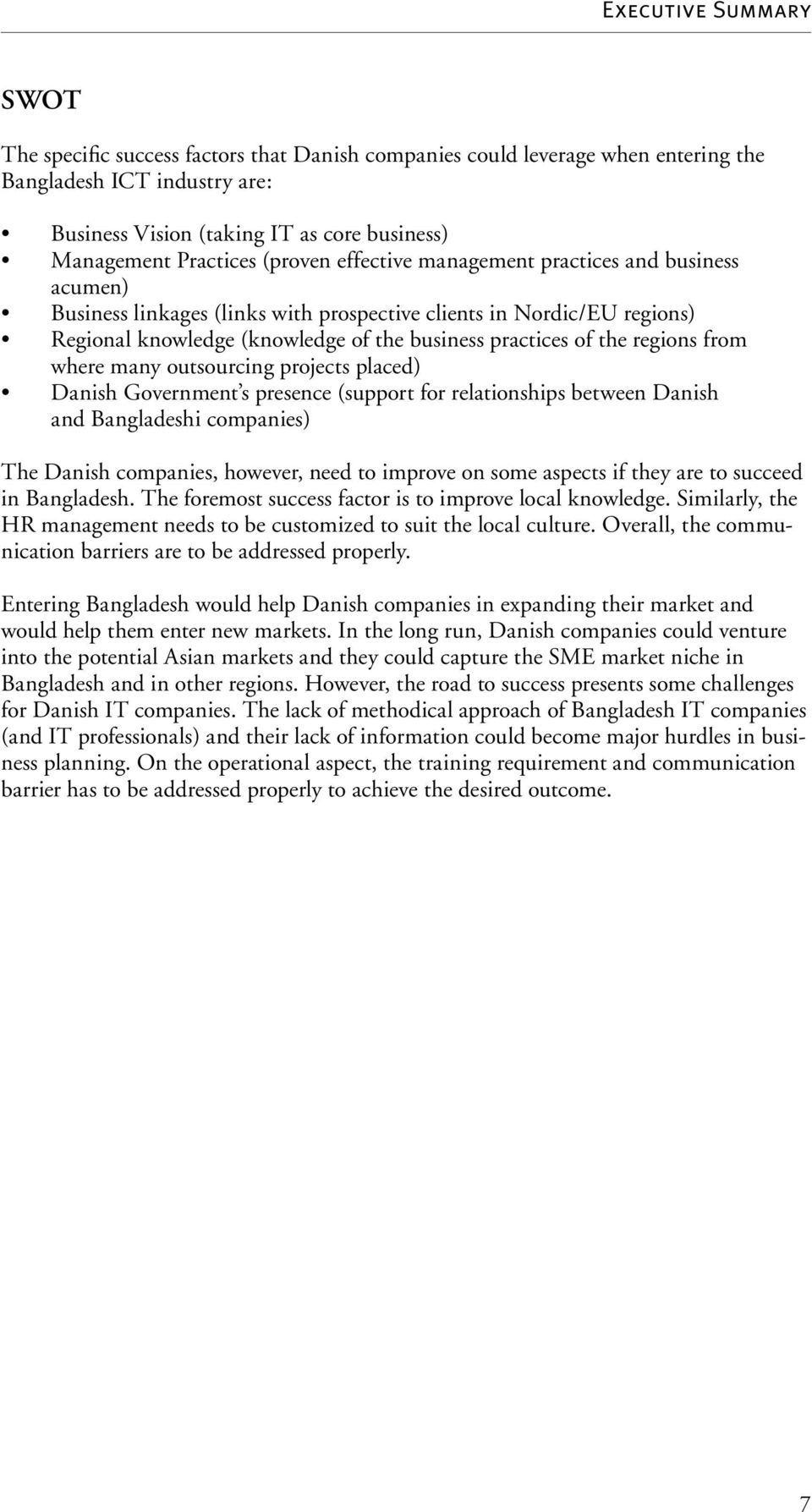 of the regions from where many outsourcing projects placed) Danish Government s presence (support for relationships between Danish and Bangladeshi companies) The Danish companies, however, need to