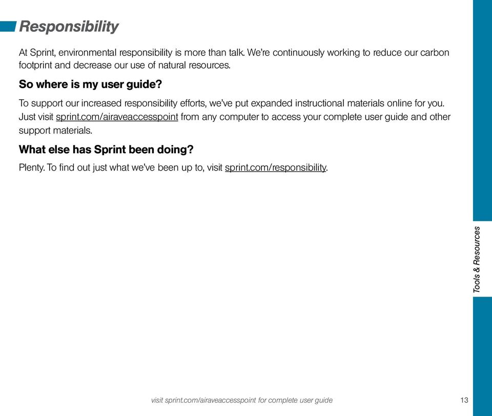 To support our increased responsibility efforts, we ve put expanded instructional materials online for you. Just visit sprint.