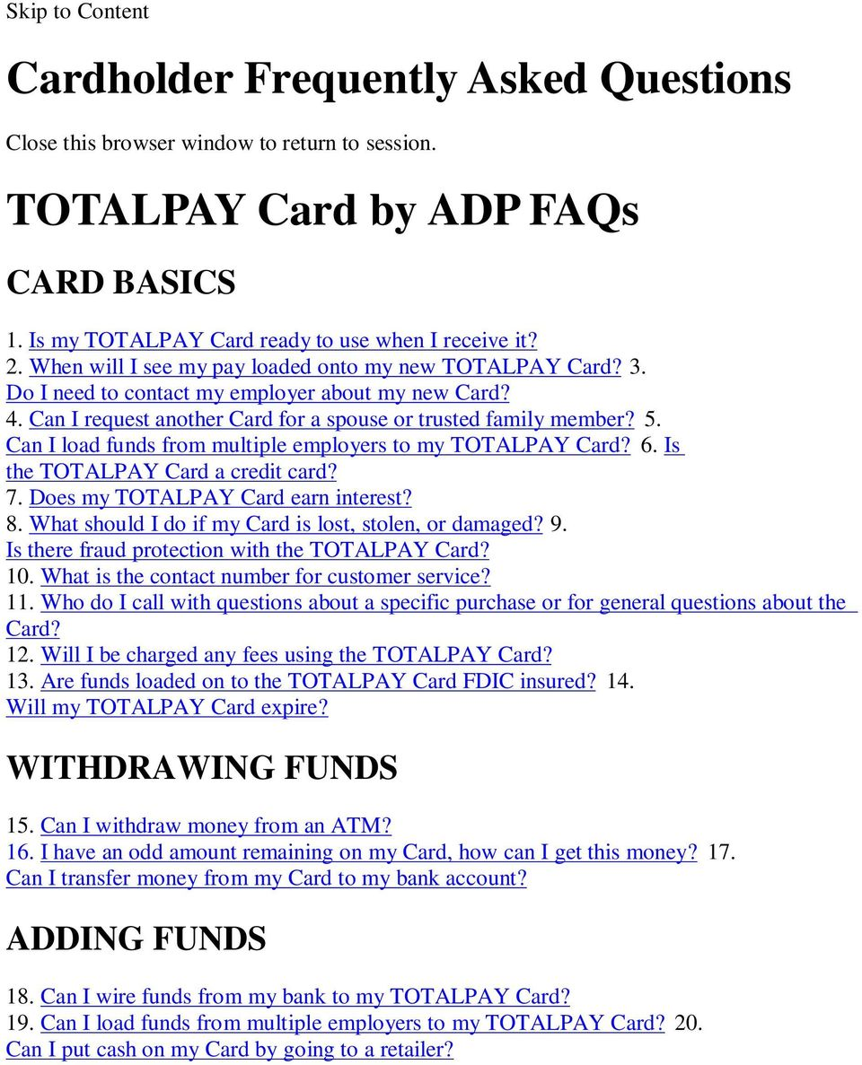 Can I load funds from multiple employers to my TOTALPAY Card? 6. Is the TOTALPAY Card a credit card? 7. Does my TOTALPAY Card earn interest? 8. What should I do if my Card is lost, stolen, or damaged?