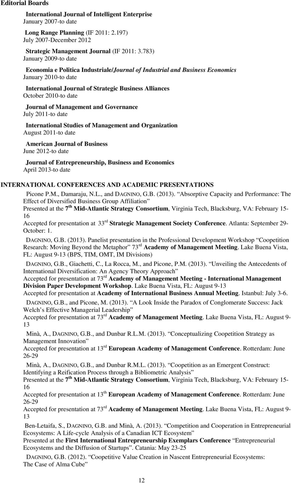 Journal of Management and Governance July 2011-to date International Studies of Management and Organization August 2011-to date American Journal of Business June 2012-to date Journal of