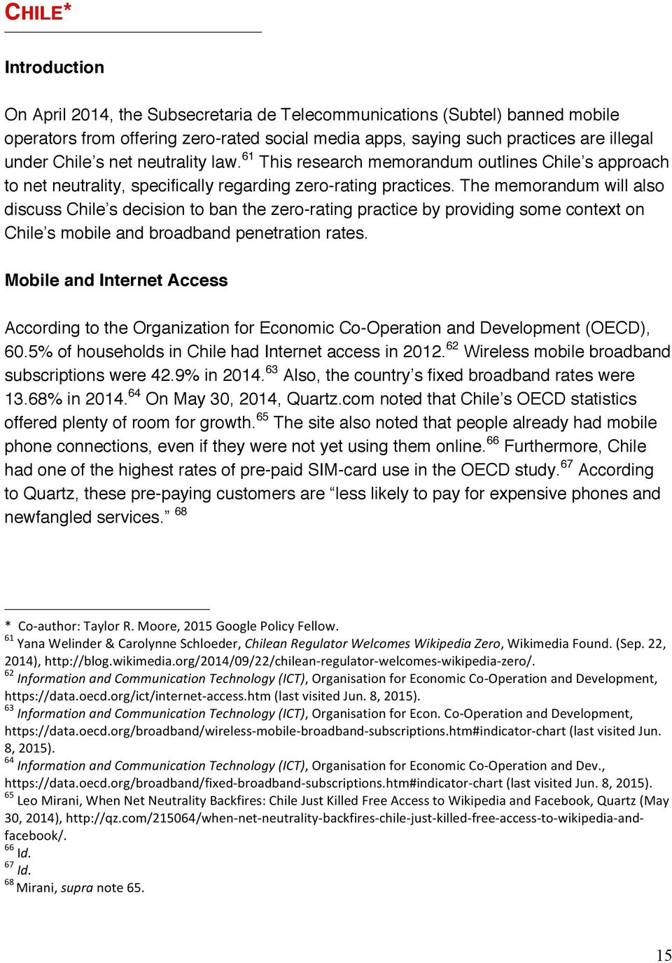 The memorandum will also discuss Chile s decision to ban the zero-rating practice by providing some context on Chile s mobile and broadband penetration rates.