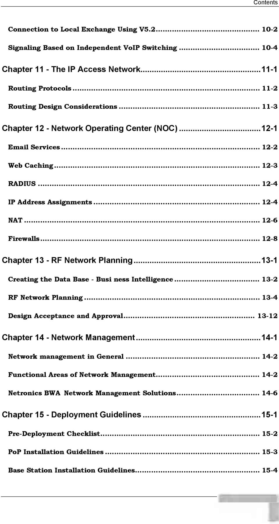 .. 12-6 Firewalls... 12-8 Chapter 13 - RF Network Planning...13-1 Creating the Data Base - Busi ness Intelligence... 13-2 RF Network Planning... 13-4 Design Acceptance and Approval.