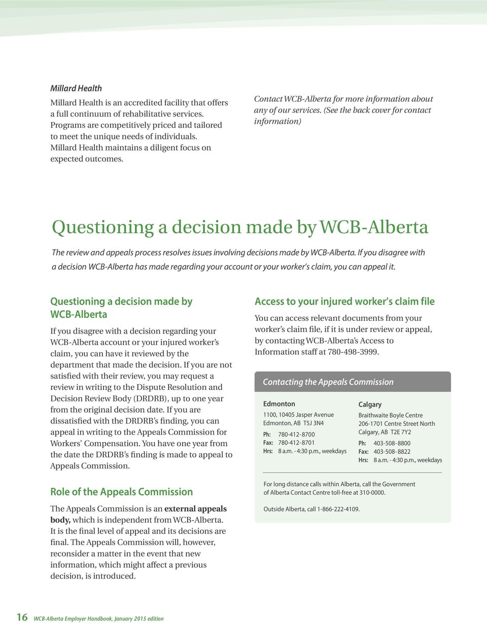 (See the back cover for contact information) Questioning a decision made by WCB-Alberta The review and appeals process resolves issues involving decisions made by WCB-Alberta.