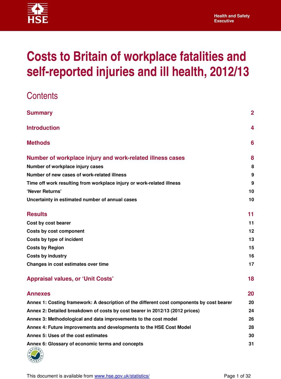 Uncertainty in estimated number of annual cases 10 Results 11 Cost by cost bearer 11 Costs by cost component 12 Costs by type of incident 13 Costs by Region 15 Costs by industry 16 Changes in cost