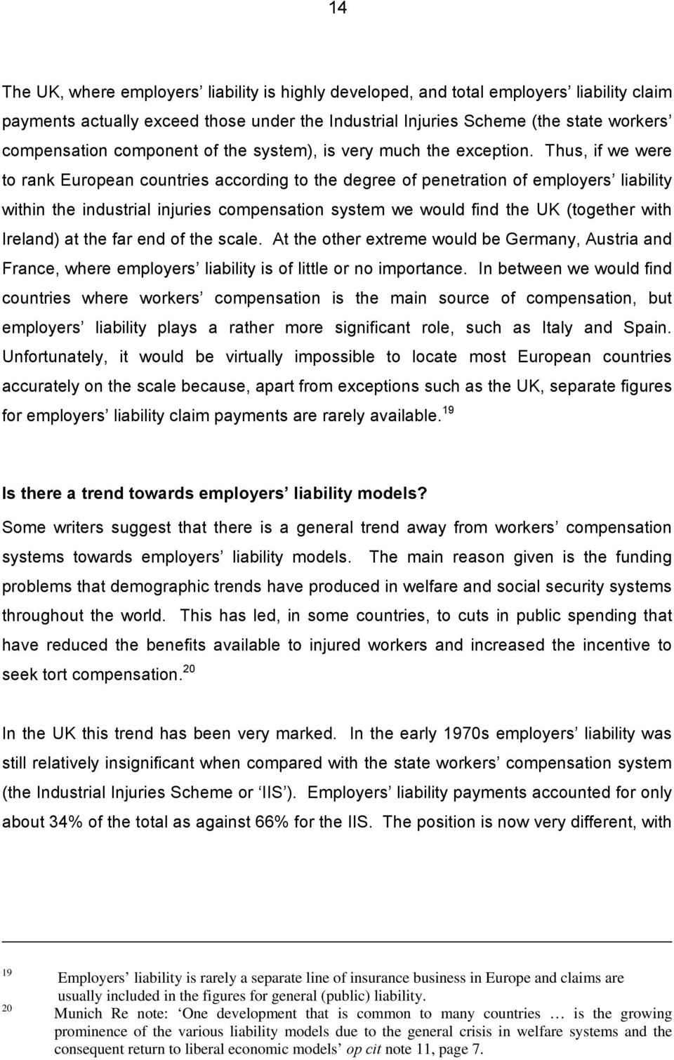 Thus, if we were to rank European countries according to the degree of penetration of employers liability within the industrial injuries compensation system we would find the UK (together with
