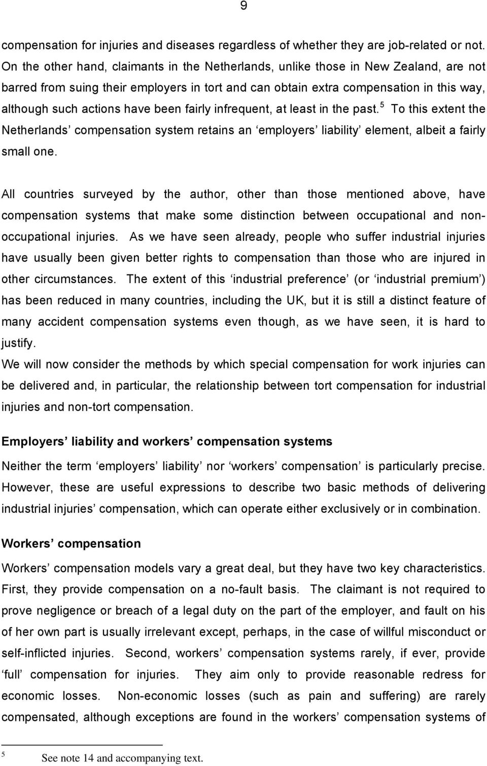 have been fairly infrequent, at least in the past. 5 To this extent the Netherlands compensation system retains an employers liability element, albeit a fairly small one.