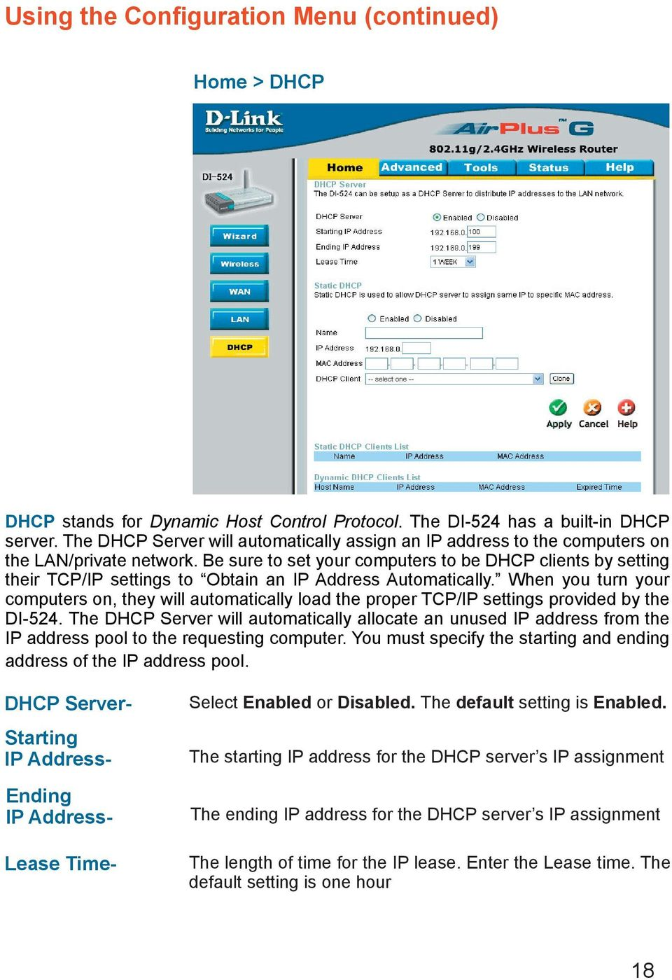 Be sure to set your computers to be DHCP clients by setting their TCP/IP settings to Obtain an IP Address Automatically.