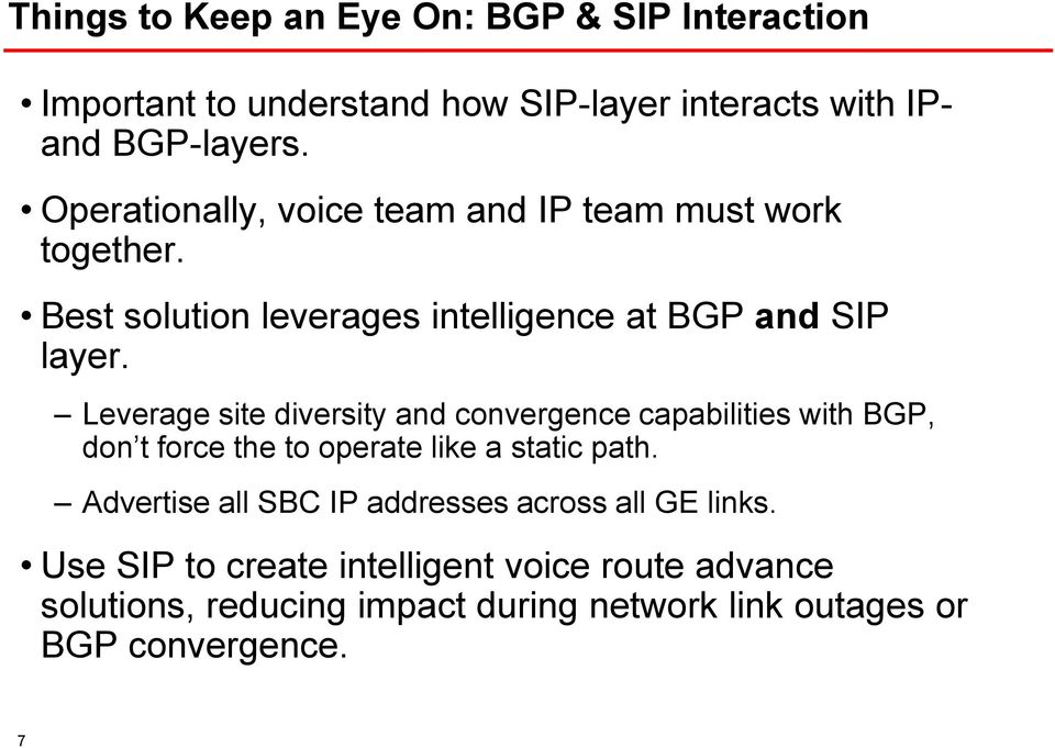 Leverage site diversity and convergence capabilities with BGP, don t force the to operate like a static path.
