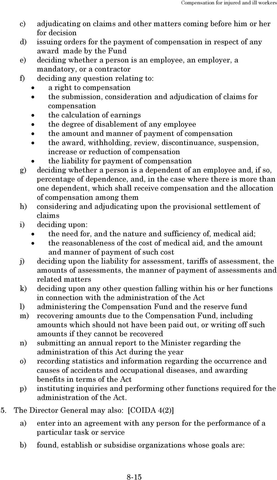 compensation the calculation of earnings the degree of disablement of any employee the amount and manner of payment of compensation the award, withholding, review, discontinuance, suspension,