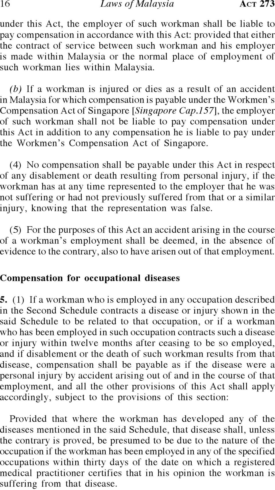 (b) If a workman is injured or dies as a result of an accident in Malaysia for which compensation is payable under the Workmen s Compensation Act of Singapore [Singapore Cap.