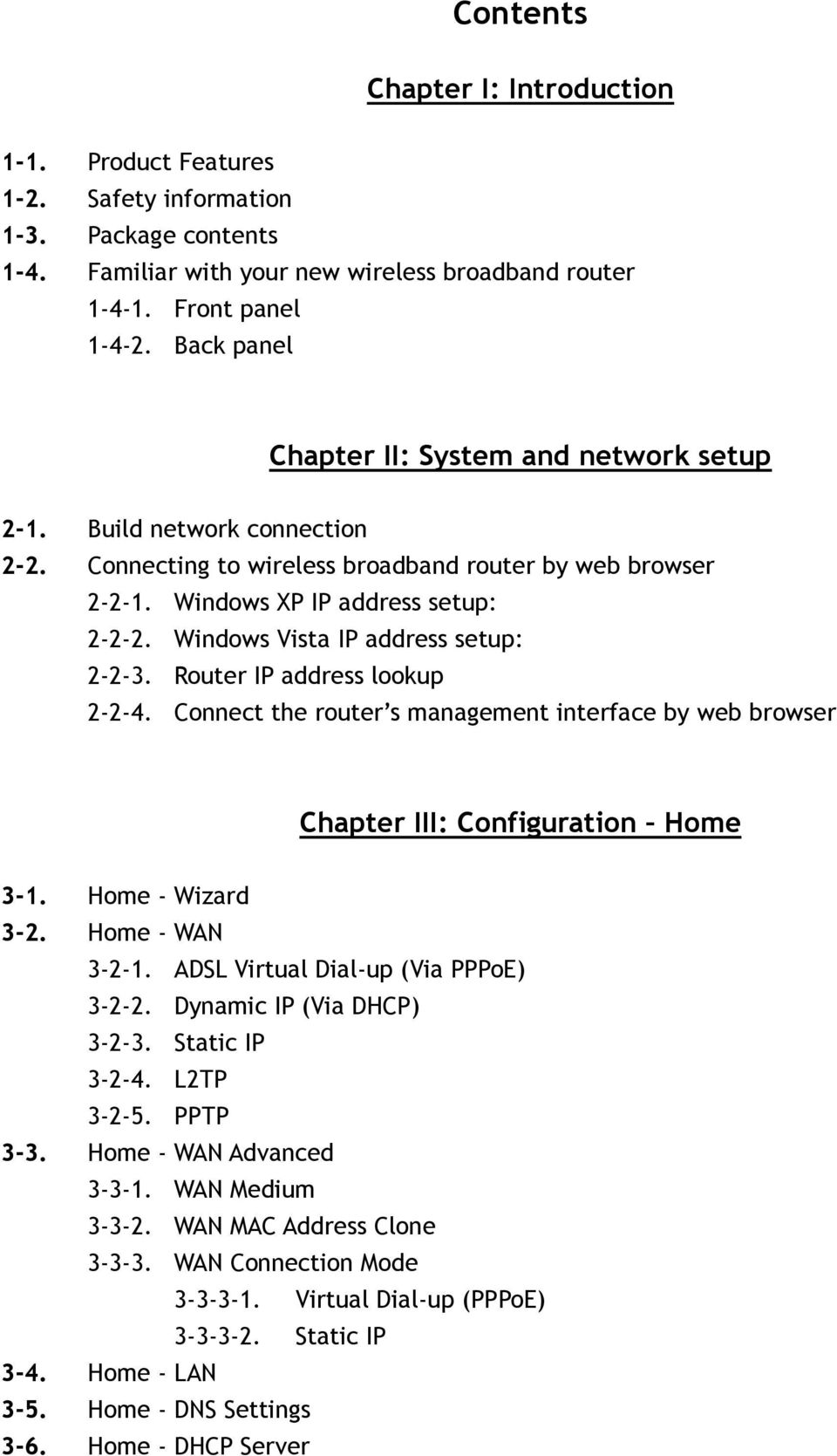 Windows Vista IP address setup: 2-2-3. Router IP address lookup 2-2-4. Connect the router s management interface by web browser Chapter III: Configuration Home 3-1. Home - Wizard 3-2.