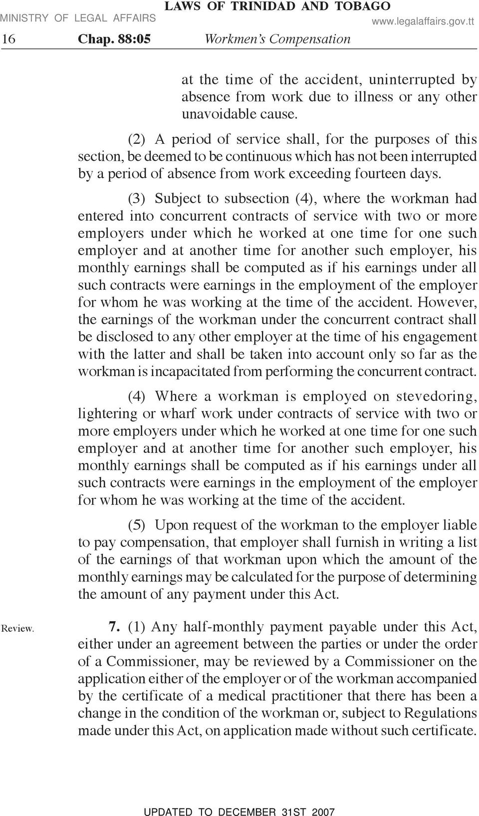 (3) Subject to subsection (4), where the workman had entered into concurrent contracts of service with two or more employers under which he worked at one time for one such employer and at another