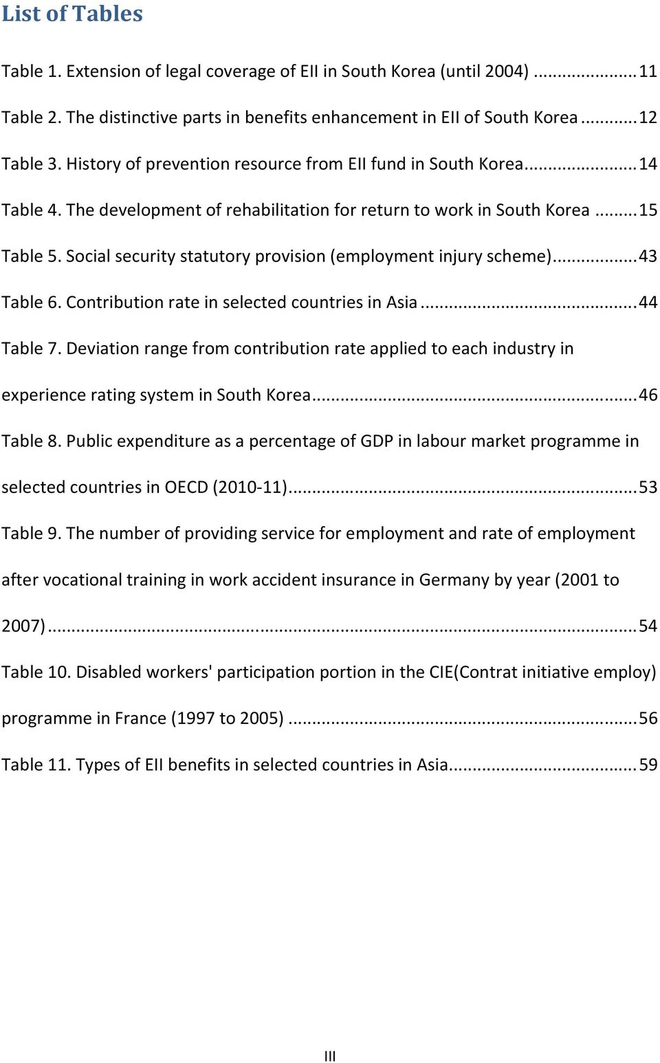 Social security statutory provision (employment injury scheme)... 43 Table 6. Contribution rate in selected countries in Asia... 44 Table 7.