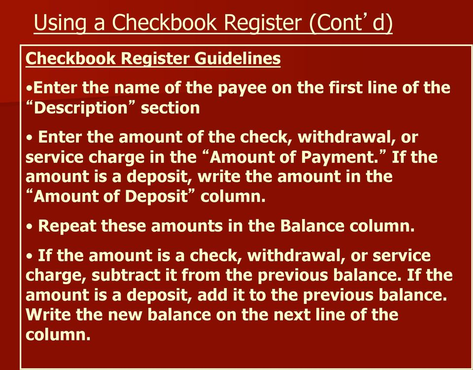 If the amount is a deposit, write the amount in the Amount of Deposit column. Repeat these amounts in the Balance column.