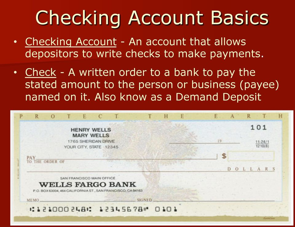 Check - A written order to a bank to pay the stated amount to