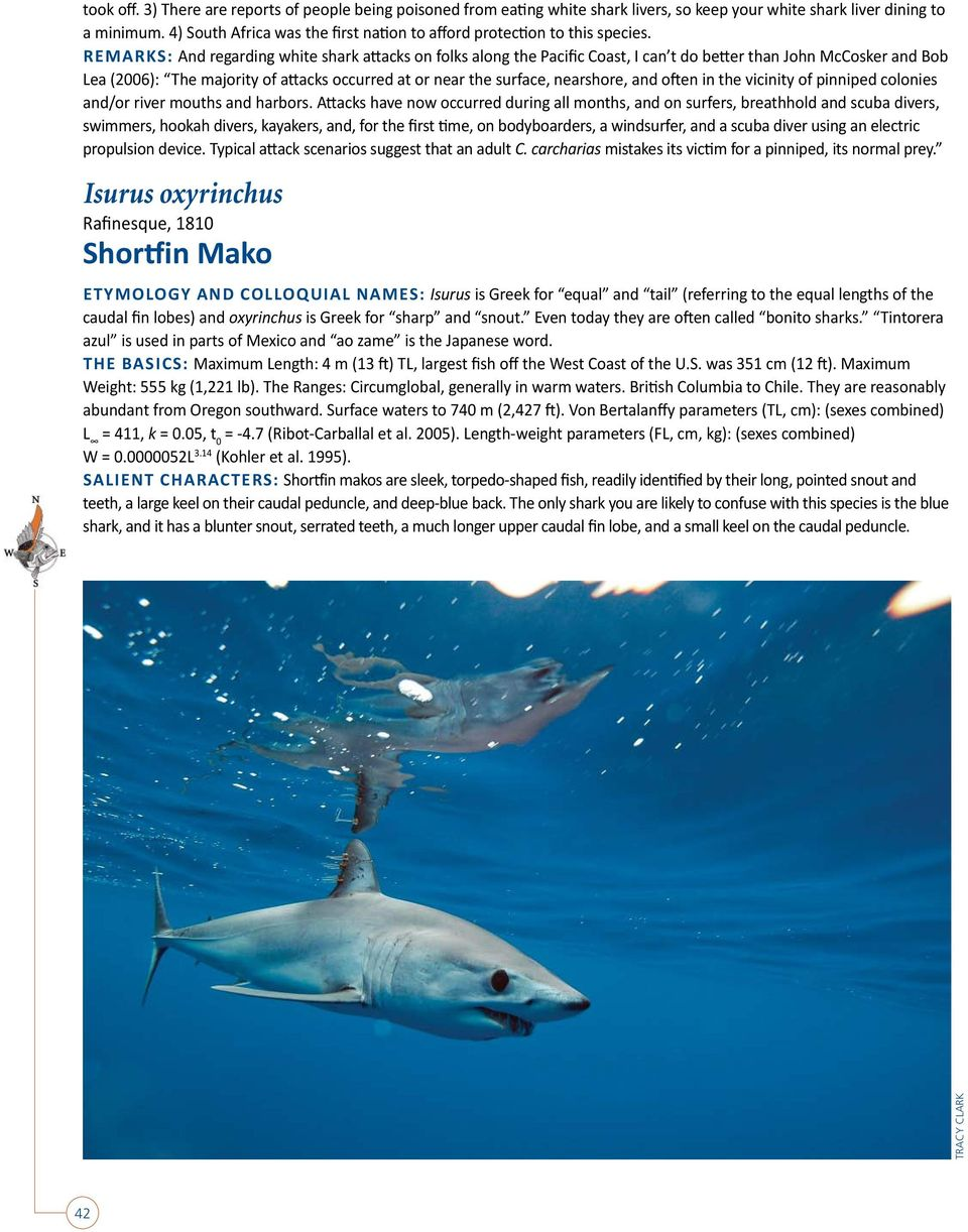 REMARKS: And regarding white shark attacks on folks along the Pacific Coast, I can t do better than John McCosker and Bob Lea (2006): The majority of attacks occurred at or near the surface,