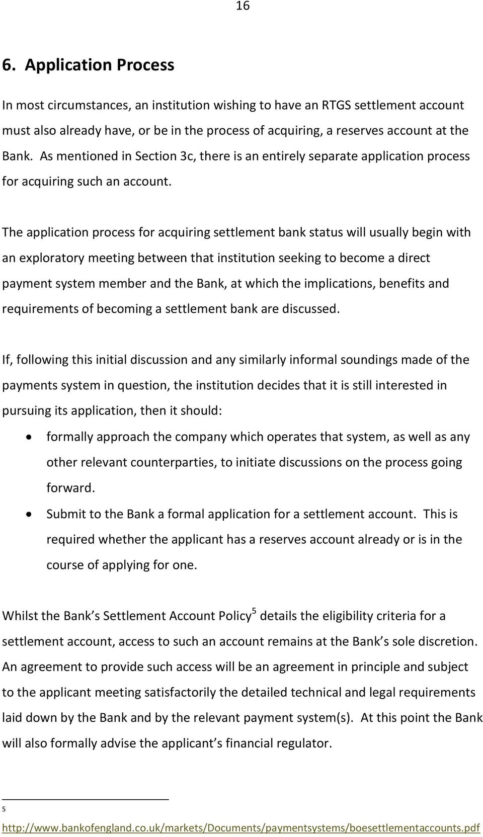 The application process for acquiring settlement bank status will usually begin with an exploratory meeting between that institution seeking to become a direct payment system member and the Bank, at