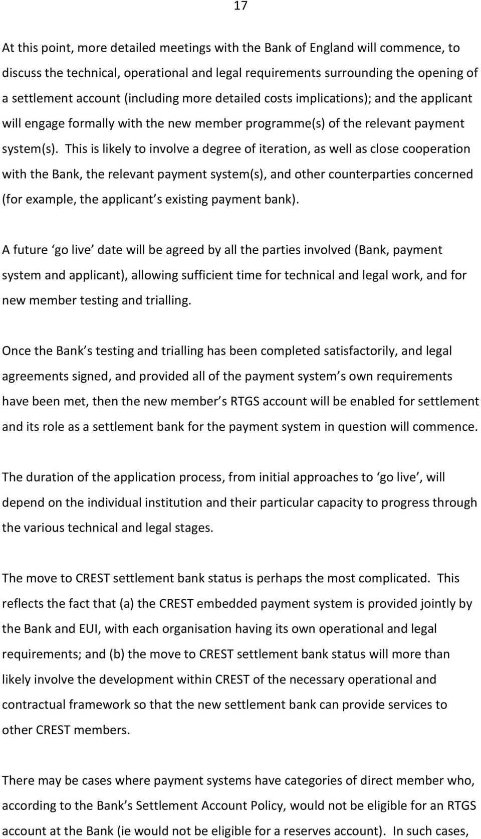 This is likely to involve a degree of iteration, as well as close cooperation with the Bank, the relevant payment system(s), and other counterparties concerned (for example, the applicant s existing