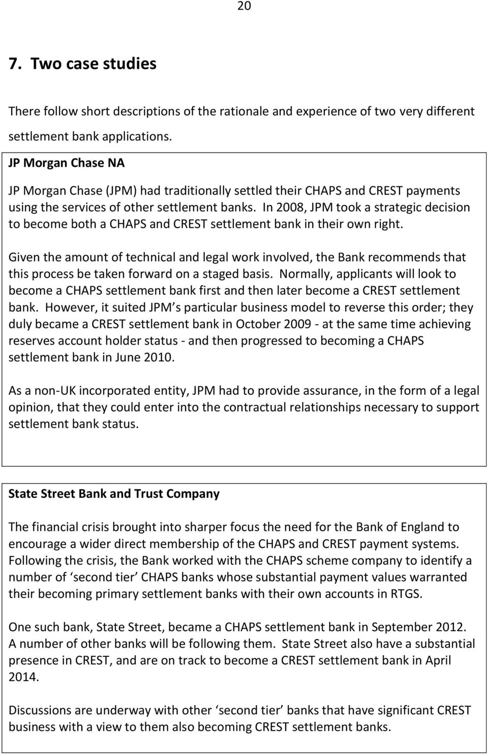 In 2008, JPM took a strategic decision to become both a CHAPS and CREST settlement bank in their own right.