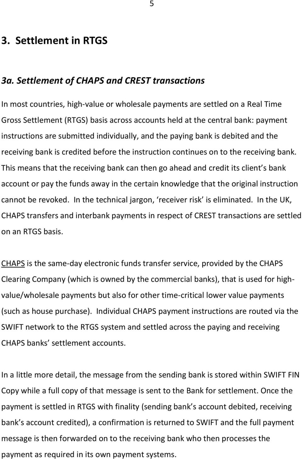 payment instructions are submitted individually, and the paying bank is debited and the receiving bank is credited before the instruction continues on to the receiving bank.