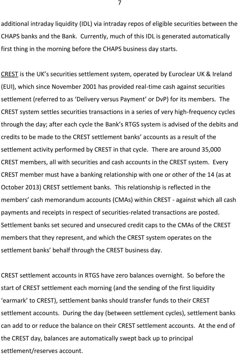 CREST is the UK s securities settlement system, operated by Euroclear UK & Ireland (EUI), which since November 2001 has provided real-time cash against securities settlement (referred to as Delivery