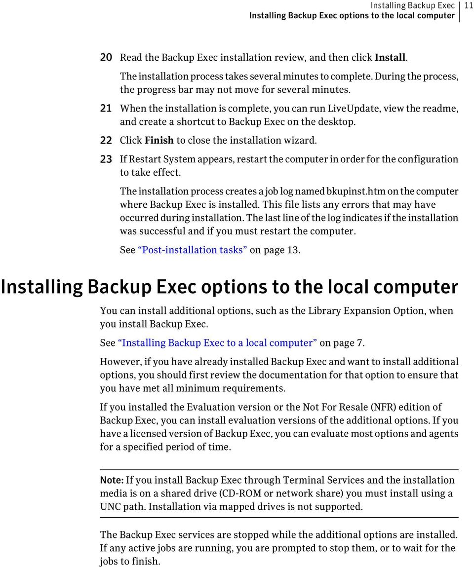 21 When the installation is complete, you can run LiveUpdate, view the readme, and create a shortcut to Backup Exec on the desktop. 22 Click Finish to close the installation wizard.