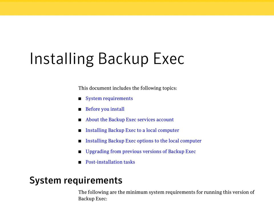 Backup Exec options to the local computer Upgrading from previous versions of Backup Exec