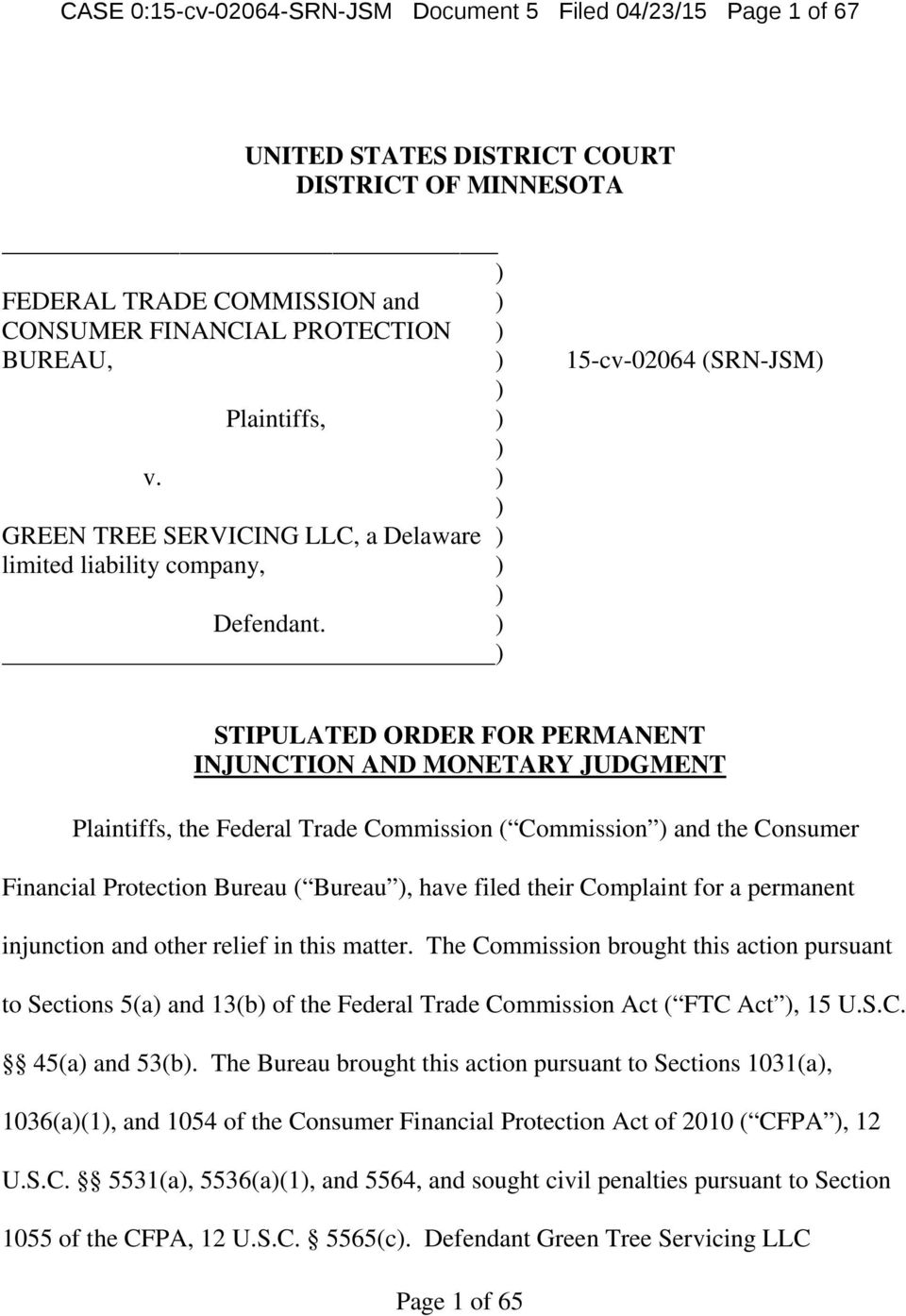 ) ) STIPULATED ORDER FOR PERMANENT INJUNCTION AND MONETARY JUDGMENT Plaintiffs, the Federal Trade Commission ( Commission ) and the Consumer Financial Protection Bureau ( Bureau ), have filed their