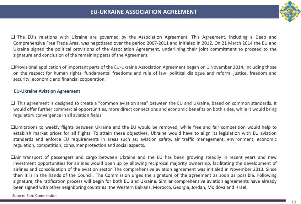 On 21 March 2014 the EU and Ukraine signed the political provisions of the Association Agreement, underlining their joint commitment to proceed to the signature and conclusion of the remaining parts