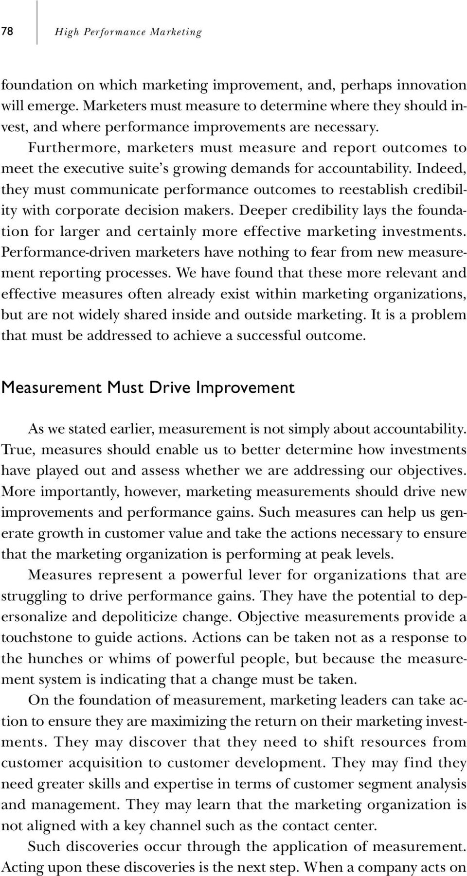 Furthermore, marketers must measure and report outcomes to meet the executive suite s growing demands for accountability.