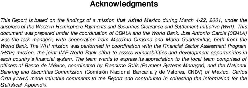 Jose Antonio Garcia (CEMLA) was the task manager, with cooperation from Massimo Cirasino and Mario Guadamillas, both from the World Bank.