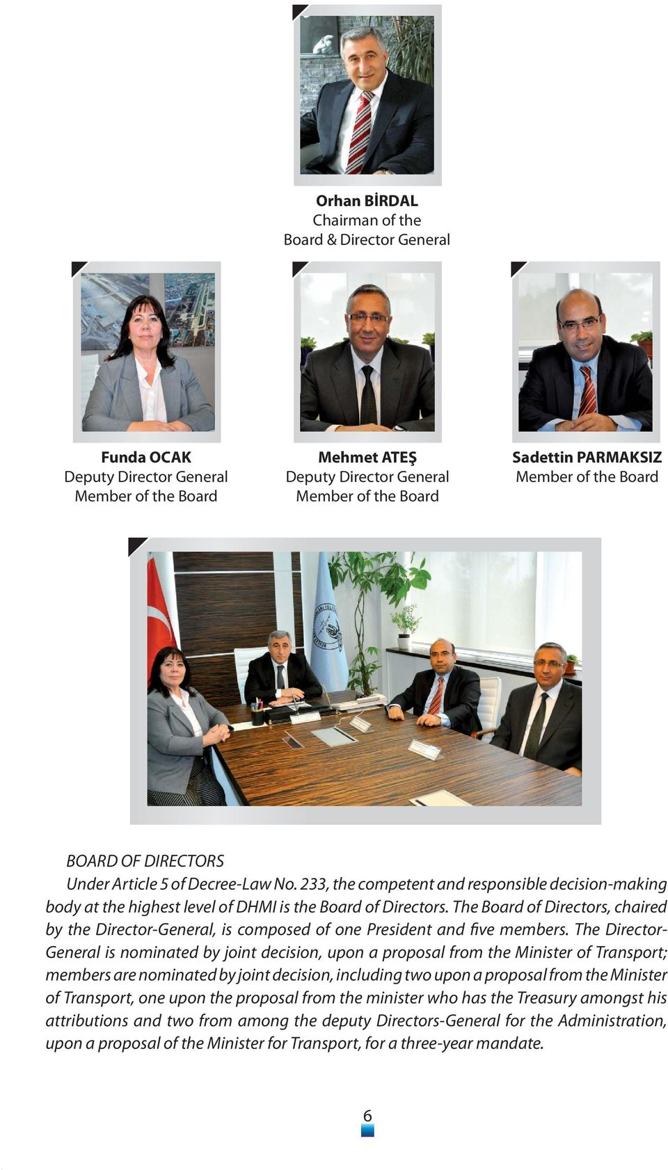 The Board of Directors, chaired by the Director-General, is composed of one President and five members.