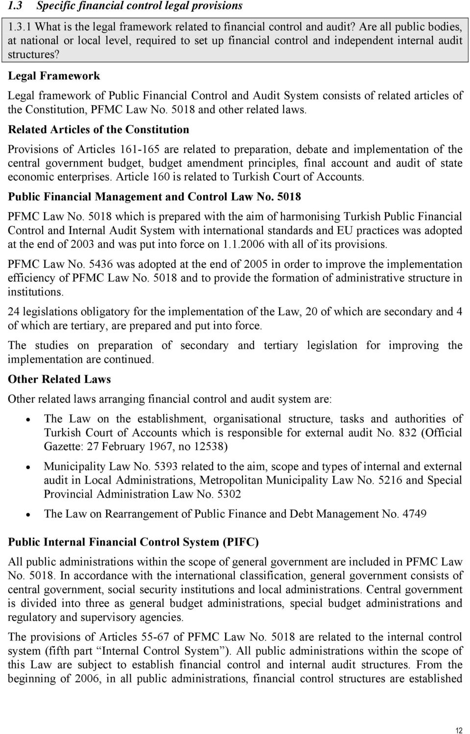 Legal Framework Legal framework of Public Financial Control and Audit System consists of related articles of the Constitution, PFMC Law No. 5018 and other related laws.