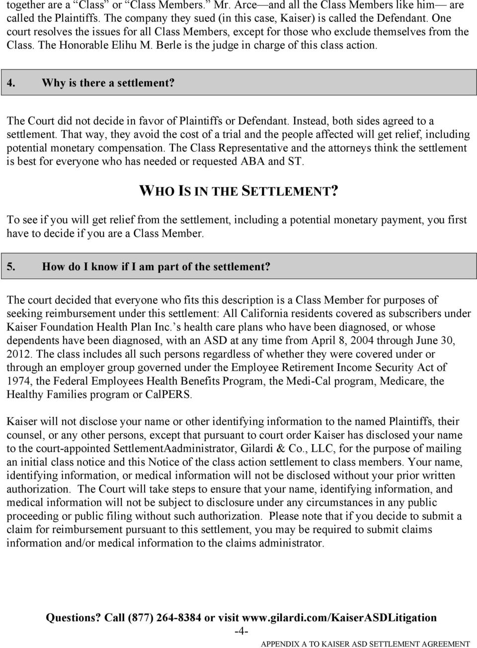 Why is there a settlement? The Court did not decide in favor of Plaintiffs or Defendant. Instead, both sides agreed to a settlement.
