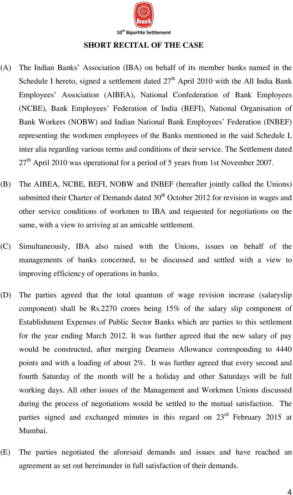 Employees Federation (INBEF) representing the workmen employees of the Banks mentioned in the said Schedule I, inter alia regarding various terms and conditions of their service.