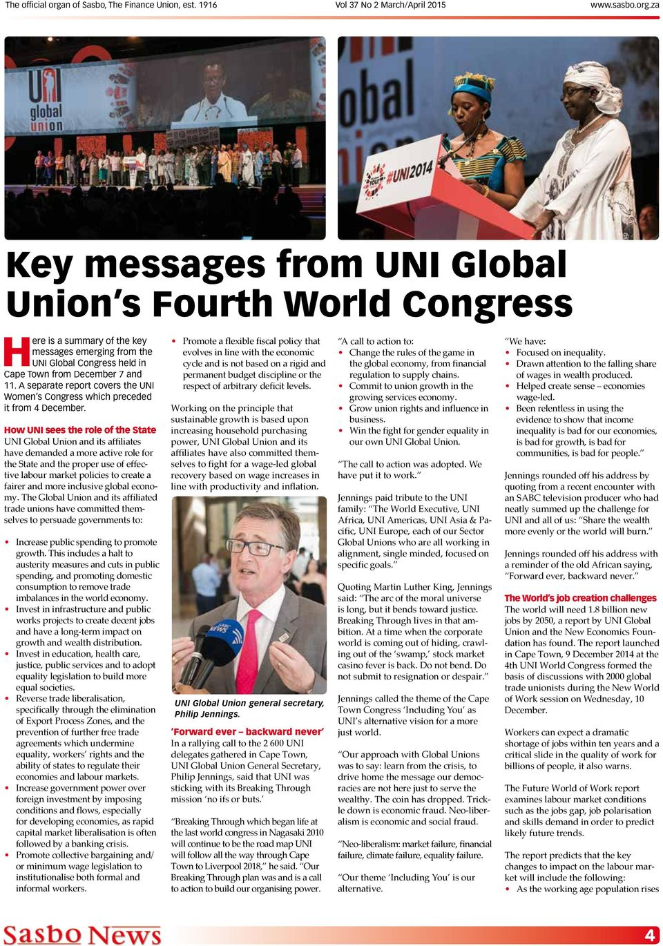 How UNI sees the role of the State UNI Global Union and its affiliates have demanded a more active role for the State and the proper use of effective labour market policies to create a fairer and