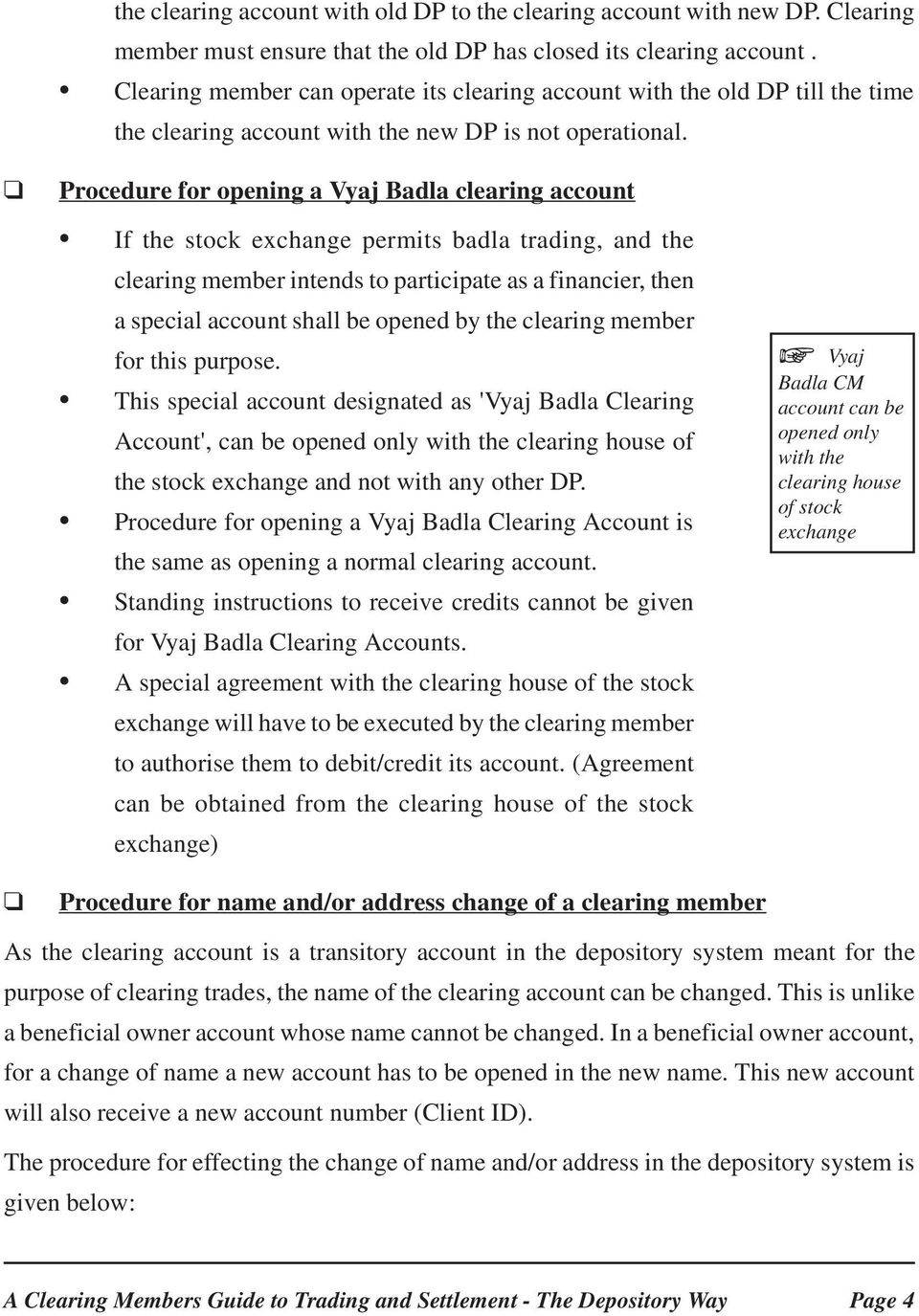 q Procedure for opening a Vyaj Badla clearing account If the stock exchange permits badla trading, and the clearing member intends to participate as a financier, then a special account shall be