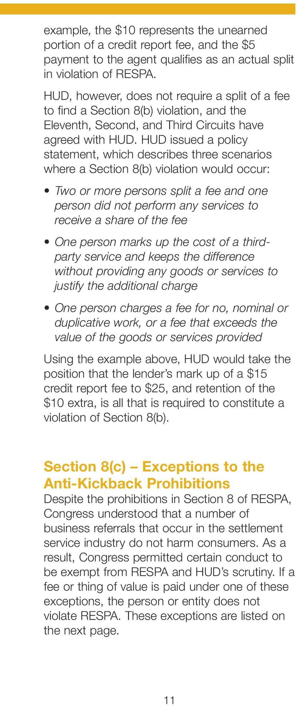 HUD issued a policy statement, which describes three scenarios where a Section 8(b) violation would occur: Two or more persons split a fee and one person did not perform any services to receive a