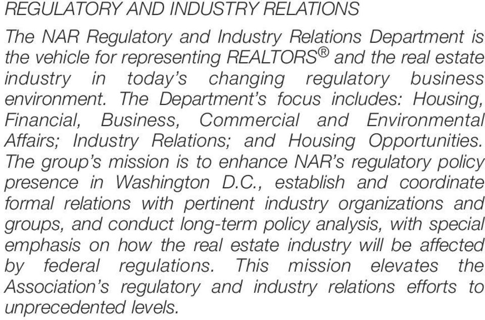 The group s mission is to enhance NAR s regulatory policy presence in Washington D.C.