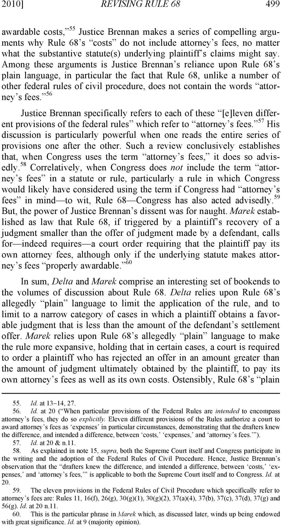 Among these arguments is Justice Brennan s reliance upon Rule 68 s plain language, in particular the fact that Rule 68, unlike a number of other federal rules of civil procedure, does not contain the