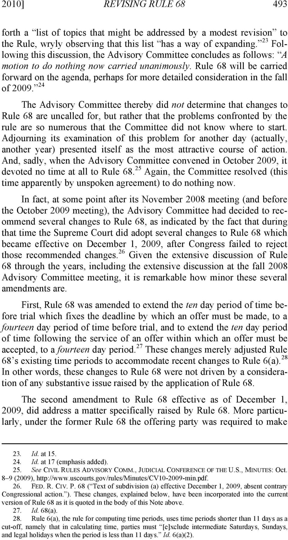 Rule 68 will be carried forward on the agenda, perhaps for more detailed consideration in the fall of 2009.